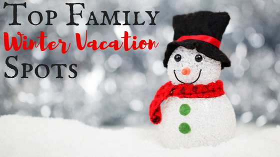 5 of the top family friendly winter vacation spots for Best family winter vacation spots
