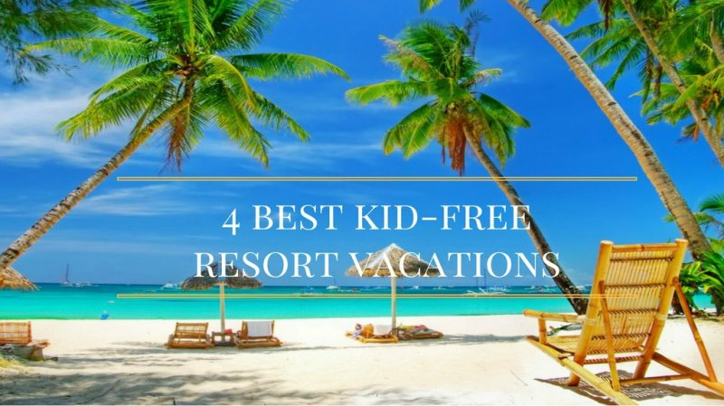 Kid Free Resort Vacations