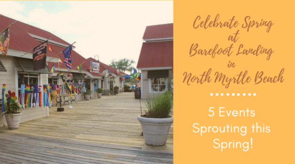 Celebrate Spring At Barefoot Landing In North Myrtle Beach