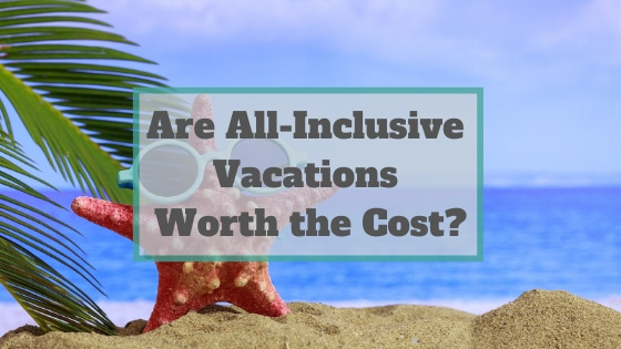 are all inclusive vacations worth cost